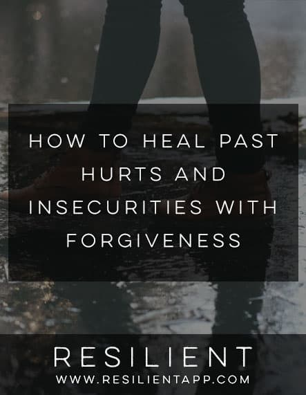How to Heal Past Hurts and Insecurities with Forgiveness