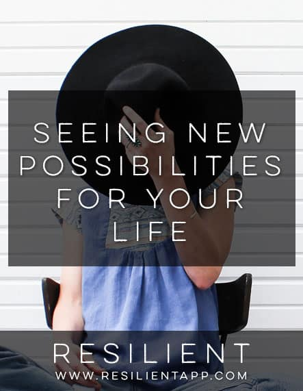 Seeing New Possibilities for Your Life