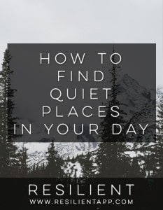 How to Find Quiet Places in Your Day