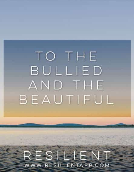 To the Bullied and the Beautiful