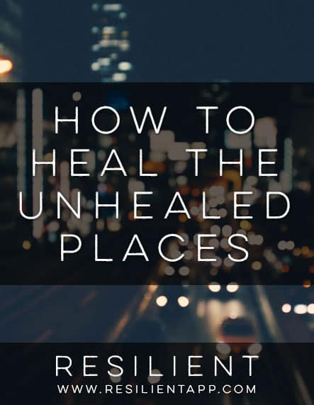 How to Heal the Unhealed Places