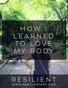 How I Learned to Love My Body