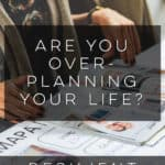 Are You Over-Planning Your Life?
