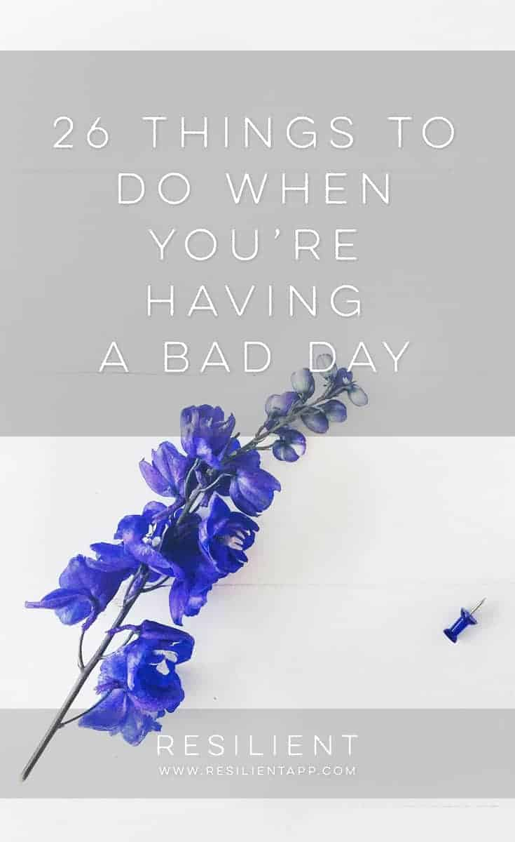Sometimes we have bad days. In that case, just whip out this handy list of things to do when you're having a bad day. It's like a bad day toolbox that you can take anywhere. :)