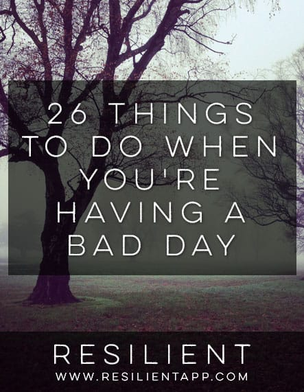 26 Things to Do When You're Having a Bad Day