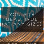 You Are Beautiful (at Any Size)