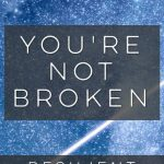 You're Not Broken