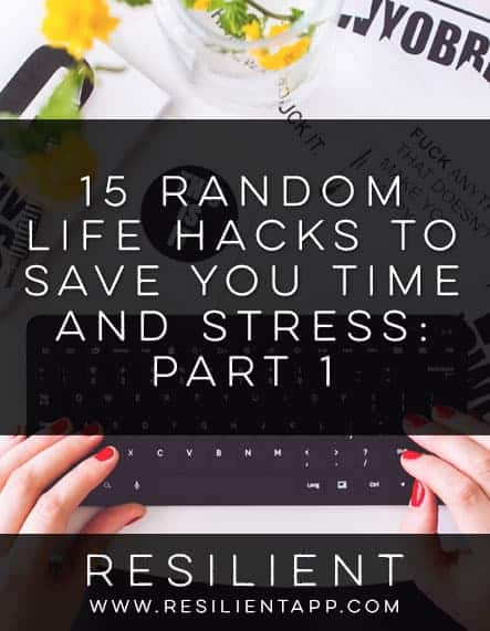 15 Random Life Hacks to Save You Time and Stress: Part 1