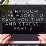 15 Random Life Hacks to Save You Time and Stress: Part 3