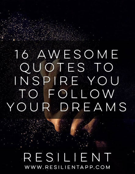 16 Awesome Quotes to Inspire You to Follow Your Dreams
