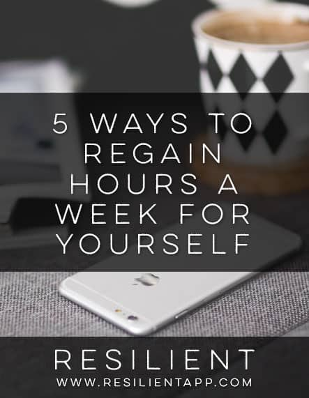 5 Ways to Regain Hours a Week for Yourself