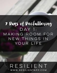 7 Days of Decluttering Day 1: Making Room for New Things in Your Life