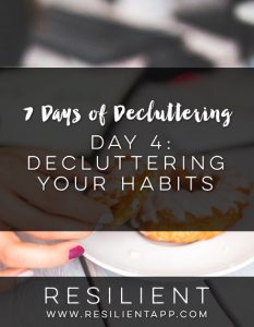 7 Days of Decluttering Day 4: Decluttering Your Habits
