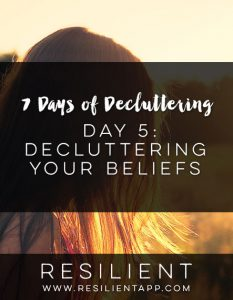 7 Days of Decluttering Day 5: Decluttering Your Beliefs