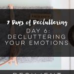 7 Days of Decluttering Day 6: Decluttering Your Emotions