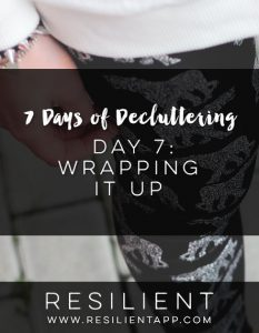 7 Days of Decluttering Day 7: Wrapping it Up