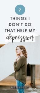 Sometimes managing your depression is less about what you add to your life, and more about what you take away. Here are 7 things I don't do that help my depression. These have all become such ingrained habits in me that I don't even have to think about them anymore.