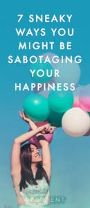 Could you be unknowingly sabotaging your happiness? Maybe you feel like for every step forward you take, it's three steps back. And you're just never getting ahead. Just as important as making progress toward a happier and better life is making sure you don't backslide into old or destructive habits. Here are 7 sneaky ways you might be sabotaging your happiness.