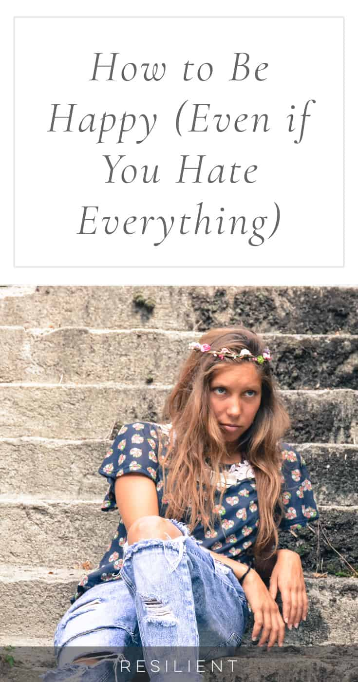 """For a while in college I had an attitude that I pretty much hated everything. Not in an active hatred kind of way, but in a really apathetic, """"I hate everything and my life sucks"""" kind of way. Here's how to be happy even if you hate everything."""