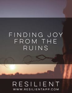 Finding Joy from the Ruins