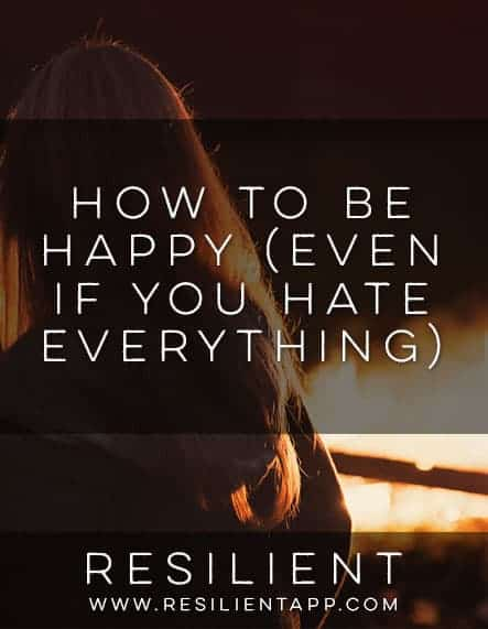 How to Be Happy (Even if You Hate Everything)