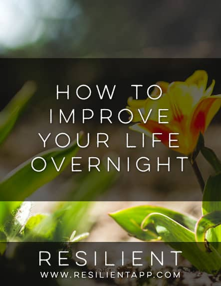 How to Improve Your Life Overnight