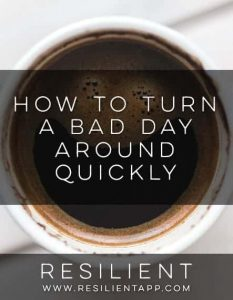 How to Turn a Bad Day Around Quickly