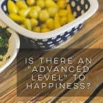 "Is there an ""advanced level"" to happiness?"