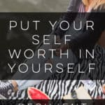 Put Your Self Worth in Yourself
