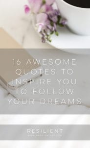 Following your dreams is tough stuff. But with the right mindset, you can accomplish anything. Here are 16 awesome quotes to inspire you to follow your dreams and never give up.