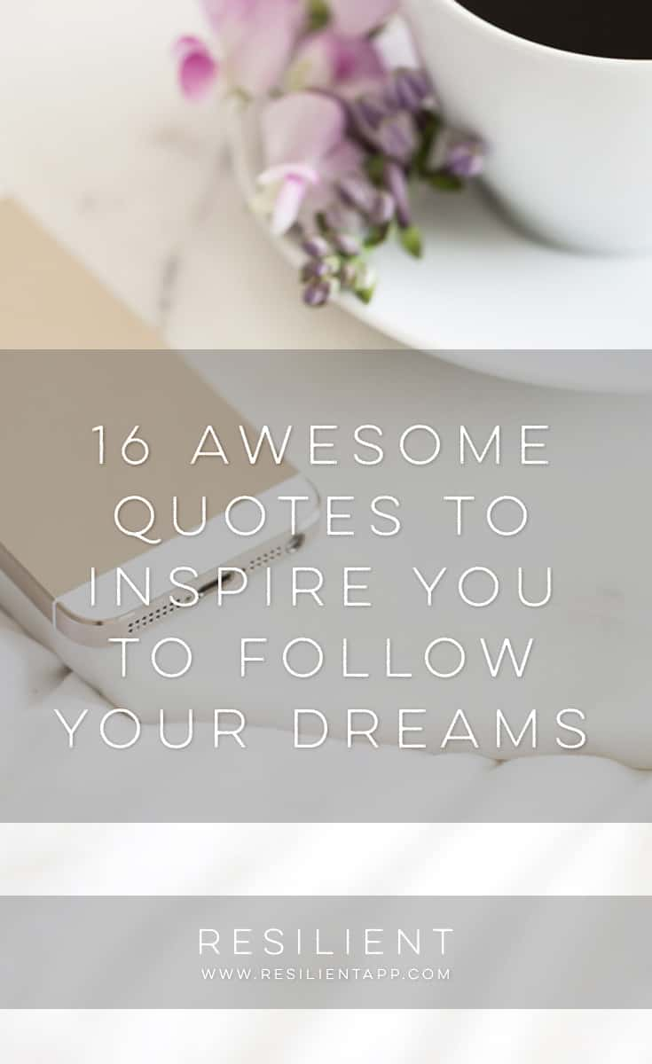 Following your dreams is a challenging test of your belief in yourself. But with the right mindset, you can accomplish anything. Here are 16 awesome quotes to inspire you to follow your dreams and never give up.