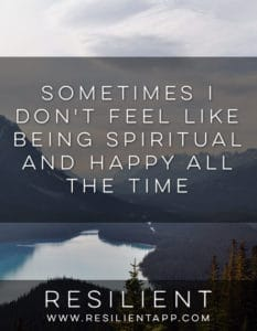 Sometimes I Don't Feel Like Being Spiritual and Happy All the Time
