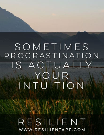Sometimes Procrastination is Actually Your Intuition