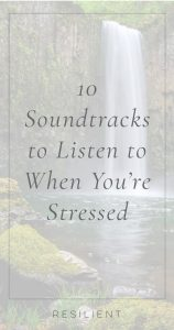 10 Soundtracks to Listen to When You're Stressed