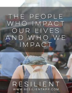 The People Who Impact Our Lives and Who We Impact
