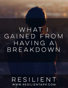 What I Gained from Having a Breakdown