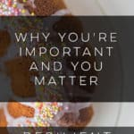 Why You're Important and You Matter