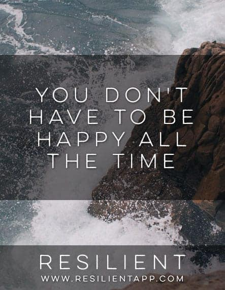You Don't Have to Be Happy All the Time