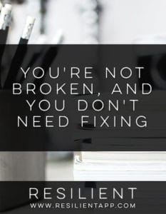 You're Not Broken, and You Don't Need Fixing