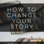 How to Change Your Story