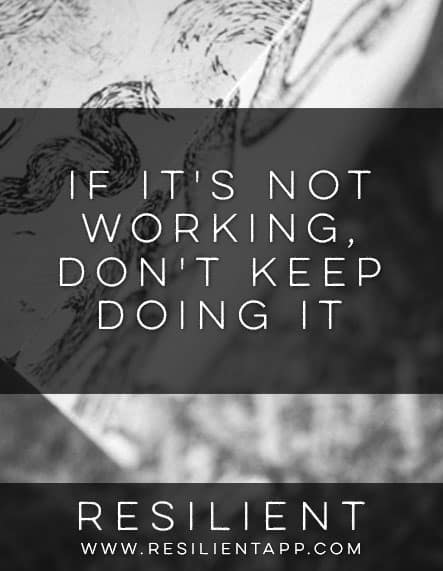 If It's Not Working, Don't Keep Doing It
