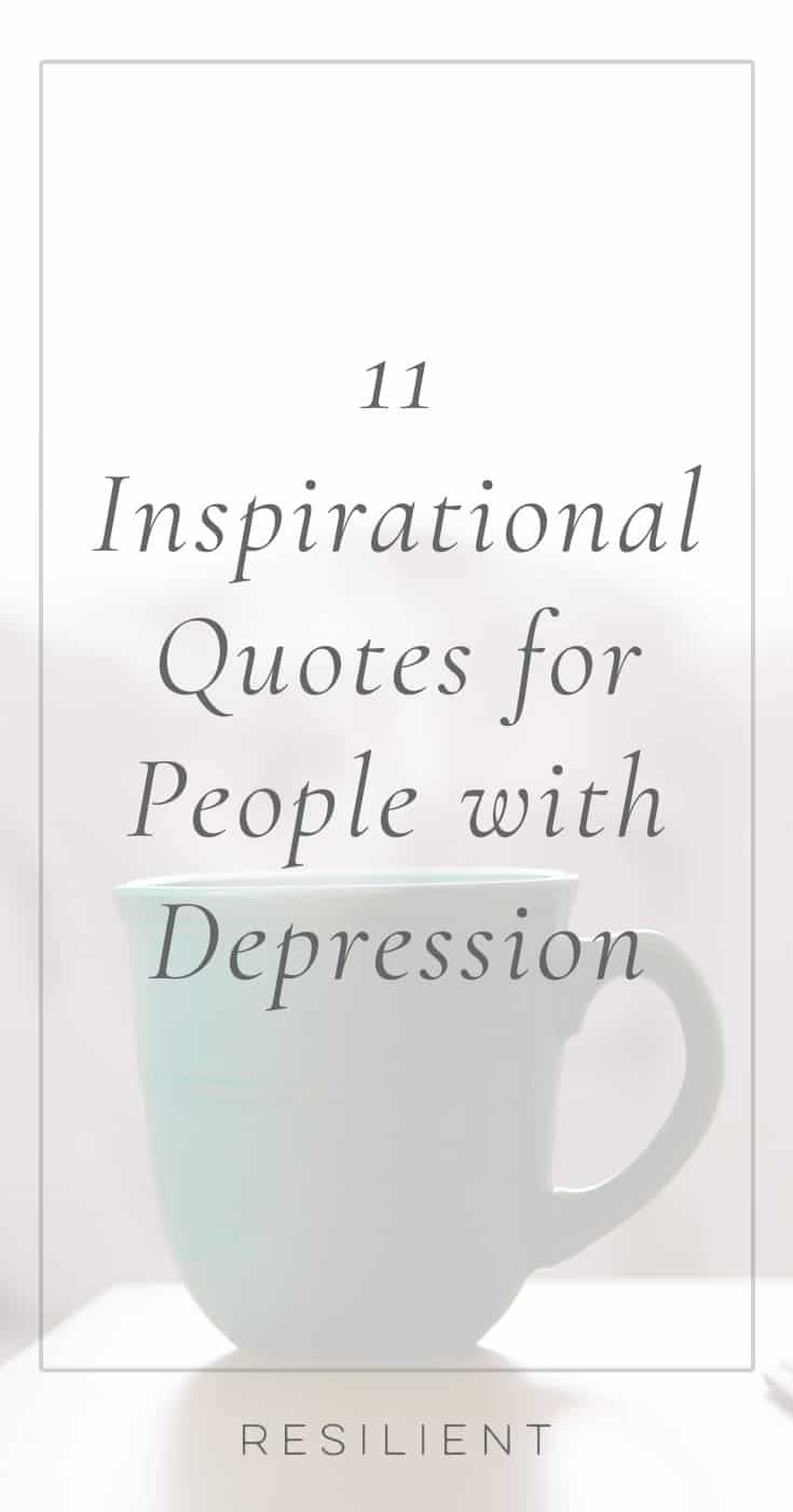 Depression is an extremely trying and difficult experience in life. But you can get through it, and there is hope for your future. Here are 11 inspirational quotes for people with depression to encourage you to keep fighting this and give you hope for a better future.