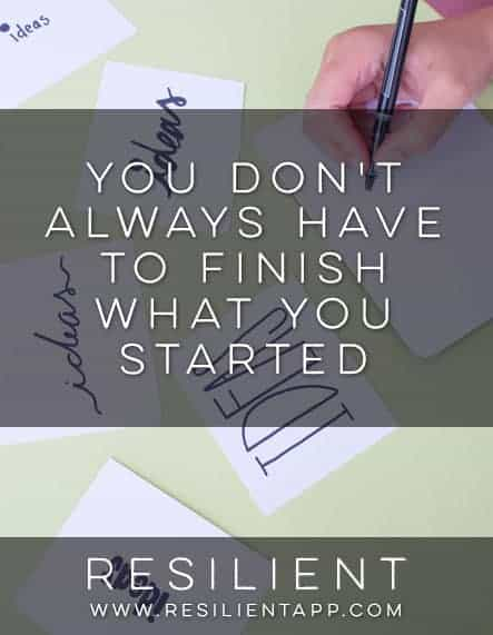 You Don't Always Have to Finish What You Started