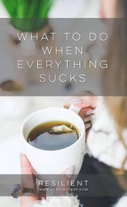 Sometimes there are just days in life when it feels like everything sucks. Here's a timeless tip for what to do when everything sucks.