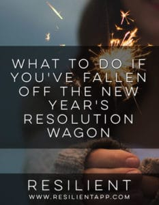 What to Do If You've Fallen Off the New Year's Resolution Wagon