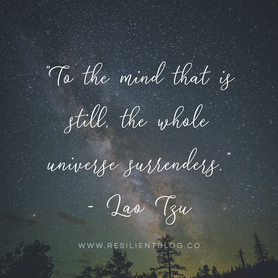 """""""To the mind that is still, the whole universe surrenders."""" - Lao Tzu 