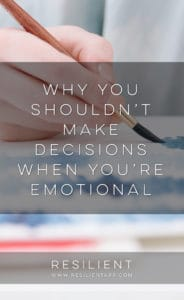 Why You Shouldn't Make Decisions When You're Emotional
