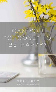 """Can You """"Choose"""" to Be Happy?"""