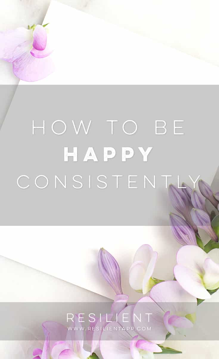 How To Be Happy Consistently Resilient
