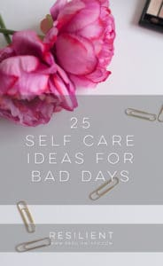 25 Self Care Ideas for Bad Days